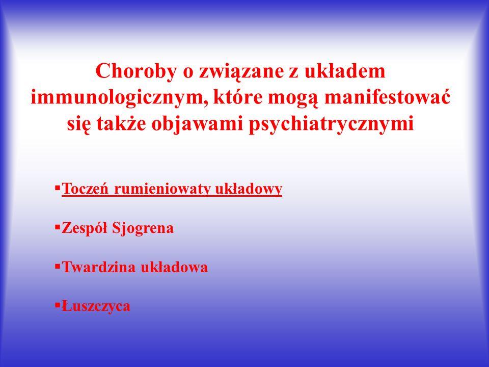 Choroby o związane z układem immunologicznym, które mogą manifestować się także objawami psychiatrycznymi