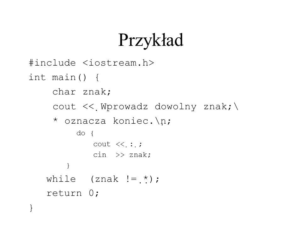 Przykład #include <iostream.h> int main() { char znak;