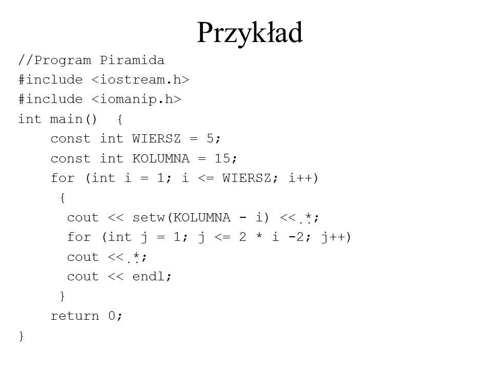 Przykład //Program Piramida #include <iostream.h>