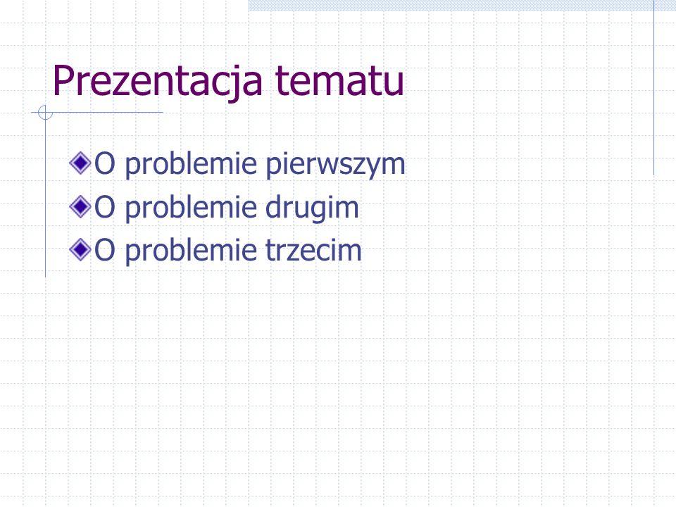 Prezentacja tematu O problemie pierwszym O problemie drugim
