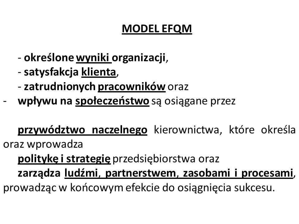 MODEL EFQM - określone wyniki organizacji, - satysfakcja klienta, - zatrudnionych pracowników oraz.