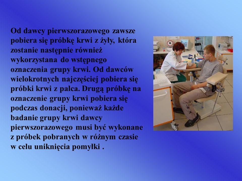 Od dawcy pierwszorazowego zawsze pobiera się próbkę krwi z żyły, która zostanie następnie również wykorzystana do wstępnego oznaczenia grupy krwi.