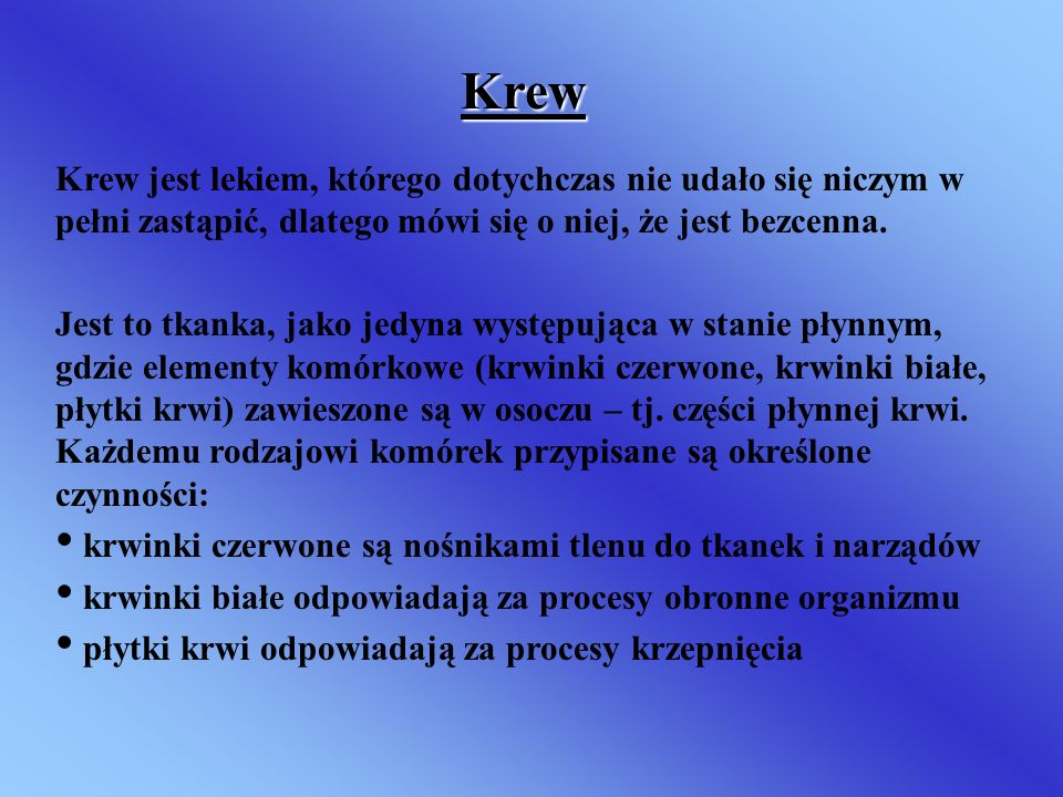 KrewKrew jest lekiem, którego dotychczas nie udało się niczym w pełni zastąpić, dlatego mówi się o niej, że jest bezcenna.