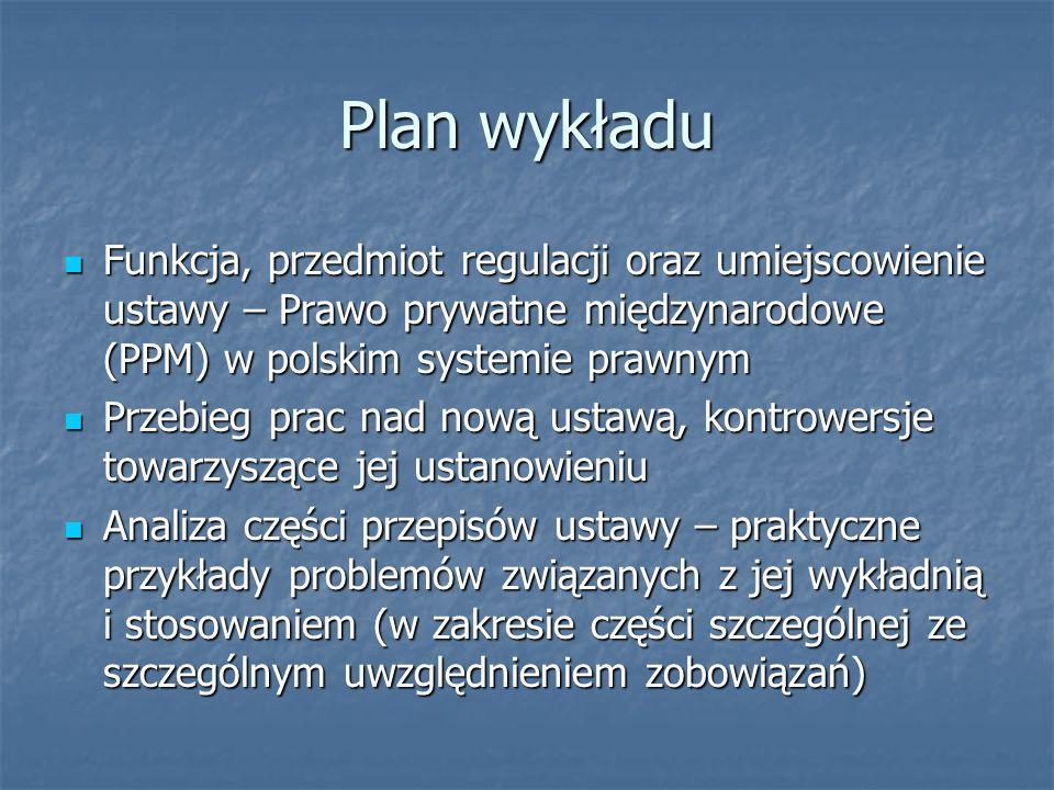Plan wykładuFunkcja, przedmiot regulacji oraz umiejscowienie ustawy – Prawo prywatne międzynarodowe (PPM) w polskim systemie prawnym.