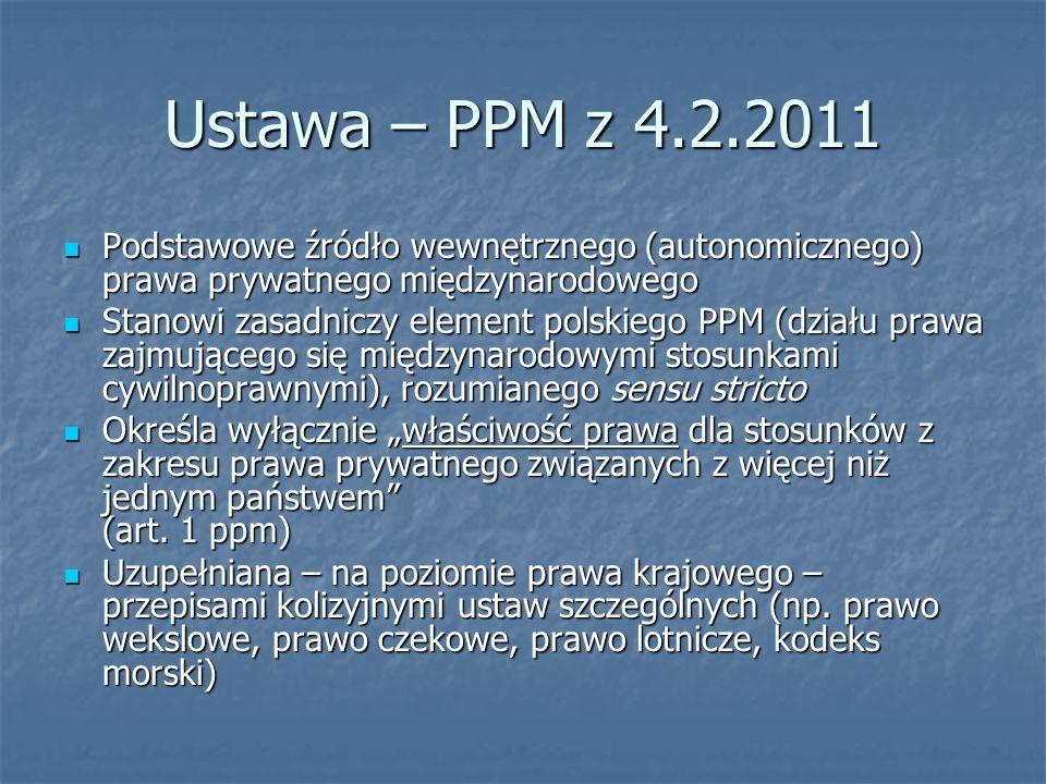 Ustawa – PPM z 4.2.2011Podstawowe źródło wewnętrznego (autonomicznego) prawa prywatnego międzynarodowego.