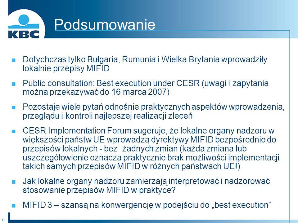 Podsumowanie Dotychczas tylko Bułgaria, Rumunia i Wielka Brytania wprowadziły lokalnie przepisy MIFID.