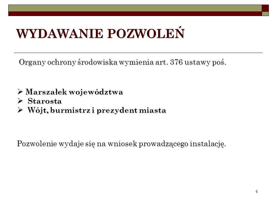 WYDAWANIE POZWOLEŃ Organy ochrony środowiska wymienia art. 376 ustawy poś. Marszałek województwa. Starosta.
