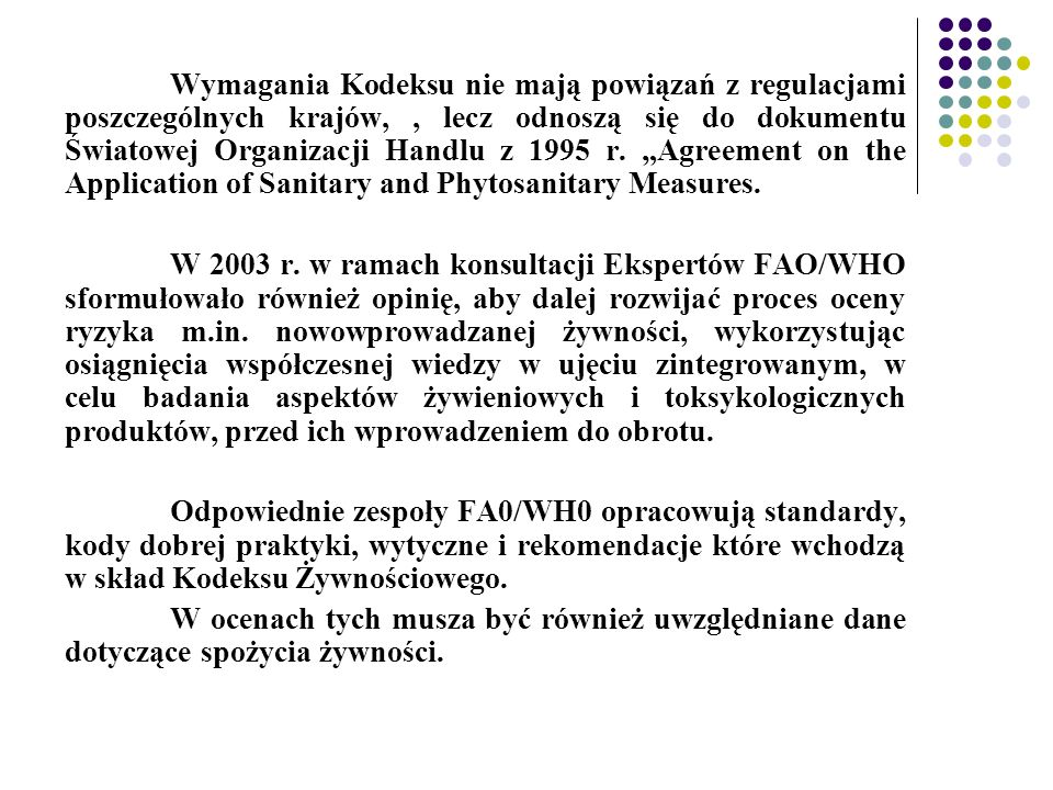 "Wymagania Kodeksu nie mają powiązań z regulacjami poszczególnych krajów, , lecz odnoszą się do dokumentu Światowej Organizacji Handlu z 1995 r. ""Agreement on the Application of Sanitary and Phytosanitary Measures."