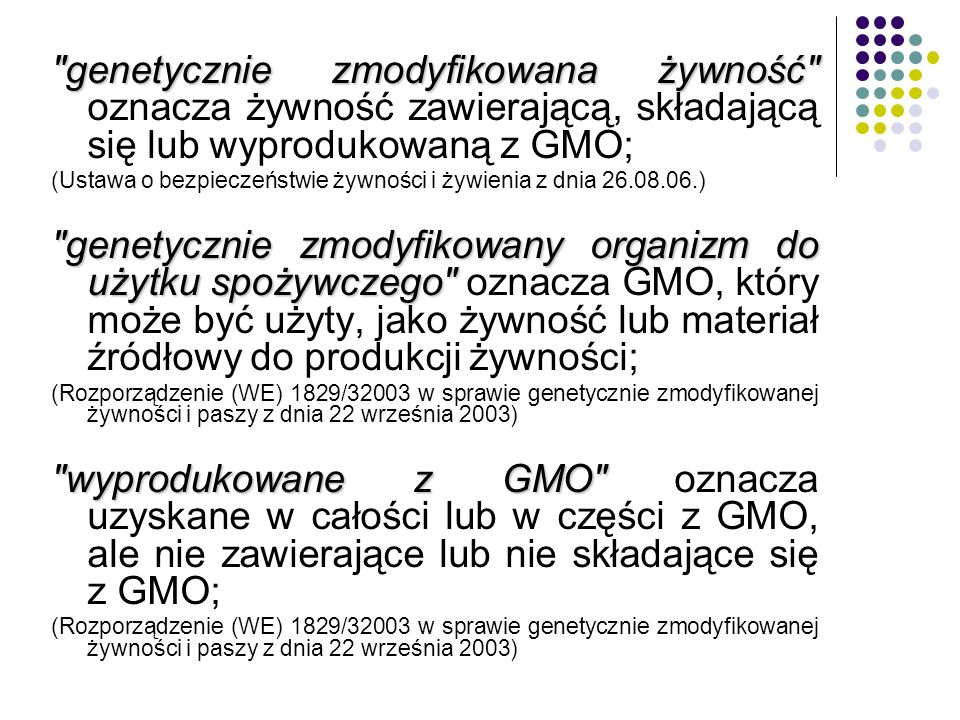 genetycznie zmodyfikowana żywność oznacza żywność zawierającą, składającą się lub wyprodukowaną z GMO;