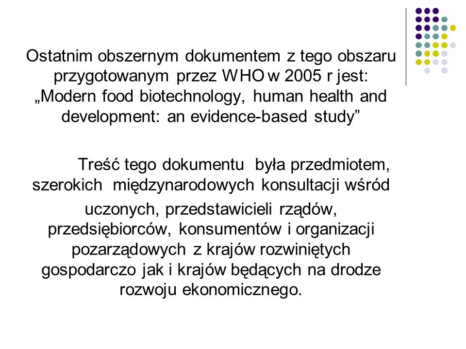 """Ostatnim obszernym dokumentem z tego obszaru przygotowanym przez WHO w 2005 r jest: """"Modern food biotechnology, human health and development: an evidence-based study"""