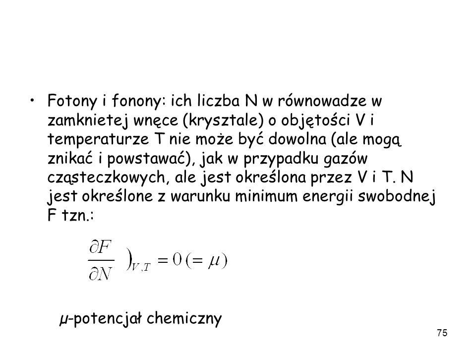 Fotony i fonony: ich liczba N w równowadze w zamknietej wnęce (krysztale) o objętości V i temperaturze T nie może być dowolna (ale mogą znikać i powstawać), jak w przypadku gazów cząsteczkowych, ale jest określona przez V i T. N jest określone z warunku minimum energii swobodnej F tzn.: