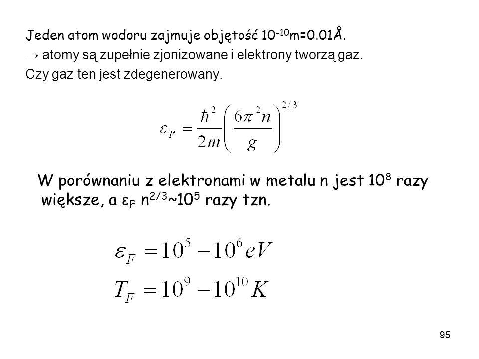 W porównaniu z elektronami w metalu n jest 108 razy