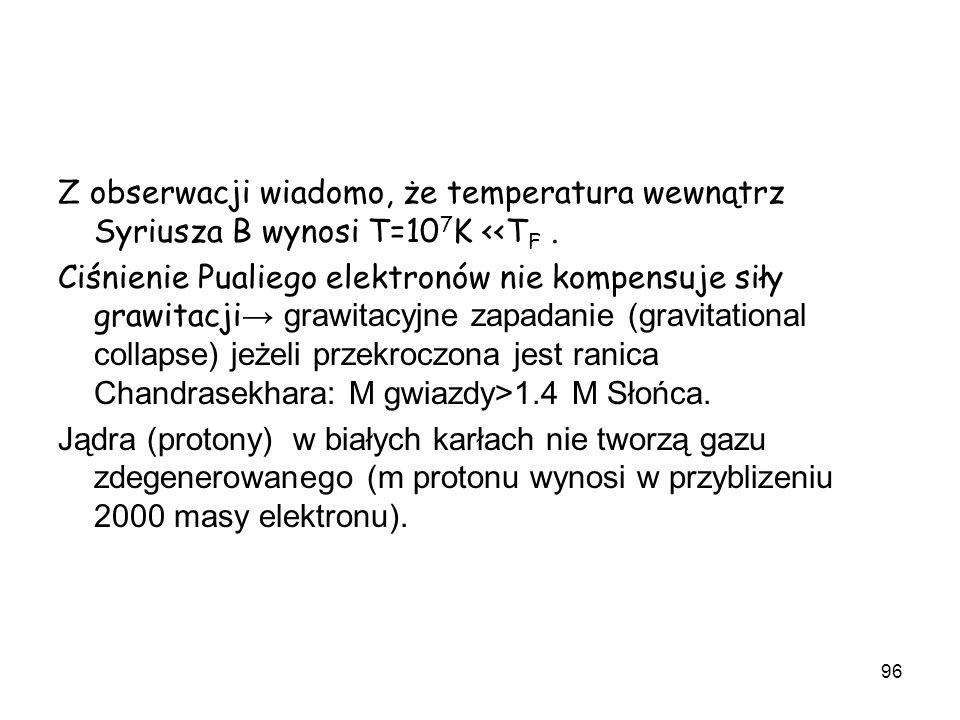 Z obserwacji wiadomo, że temperatura wewnątrz Syriusza B wynosi T=107K <<TF .