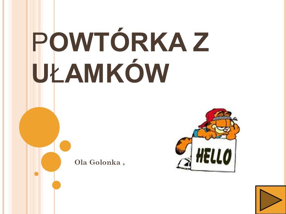 POWTÓRKA Z UŁAMKÓW Ola Golonka , 1