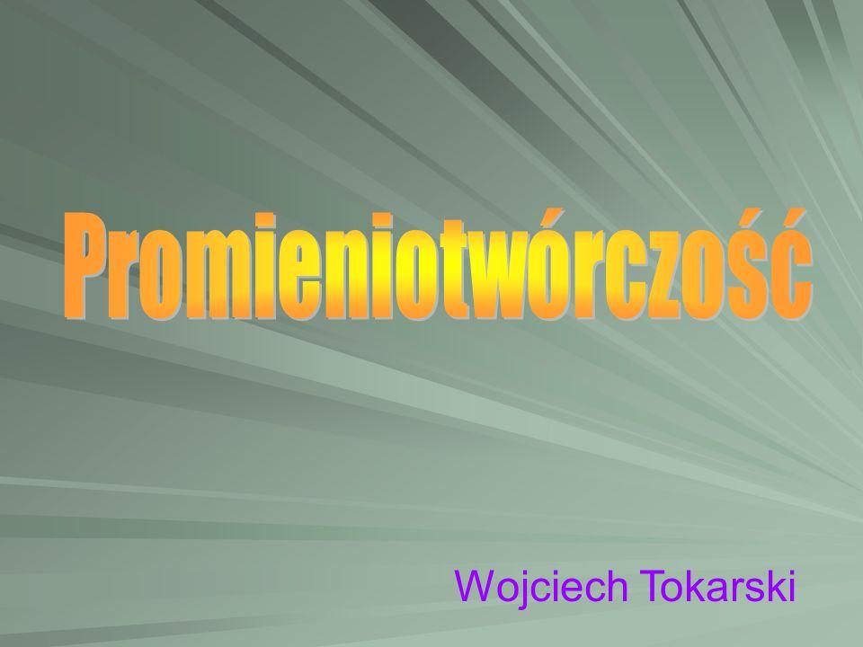 Promieniotwórczość Wojciech Tokarski