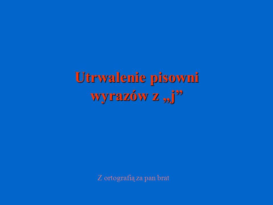 """Utrwalenie pisowni wyrazów z """"j"""