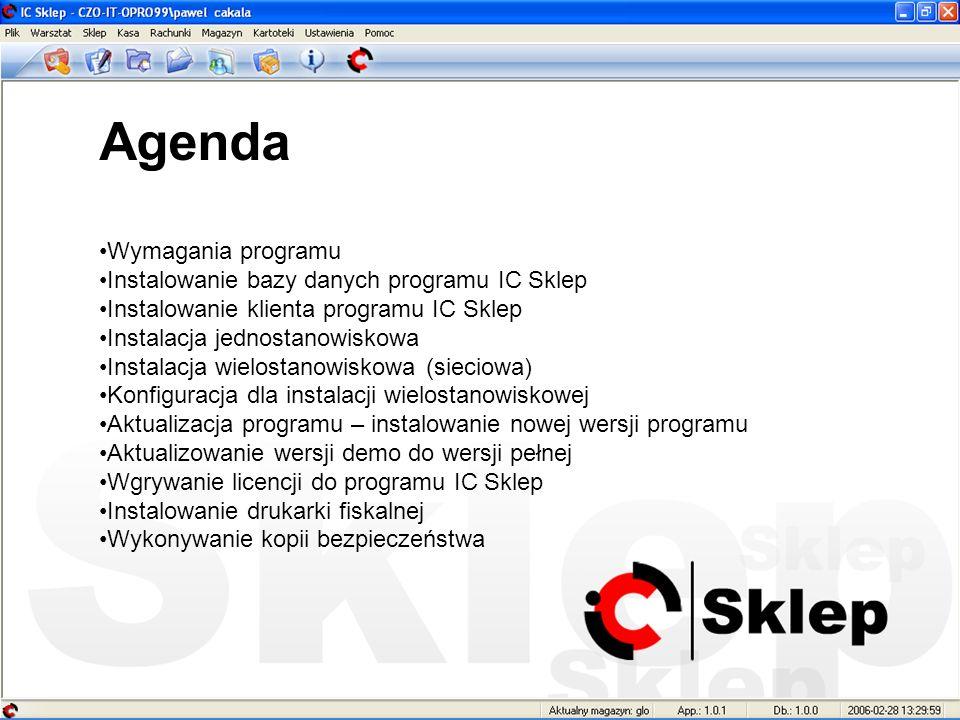 Agenda Wymagania programu Instalowanie bazy danych programu IC Sklep