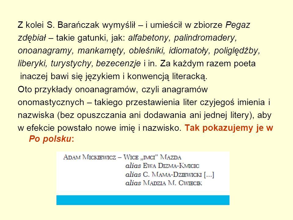 Z kolei S. Barańczak wymyślił – i umieścił w zbiorze Pegaz