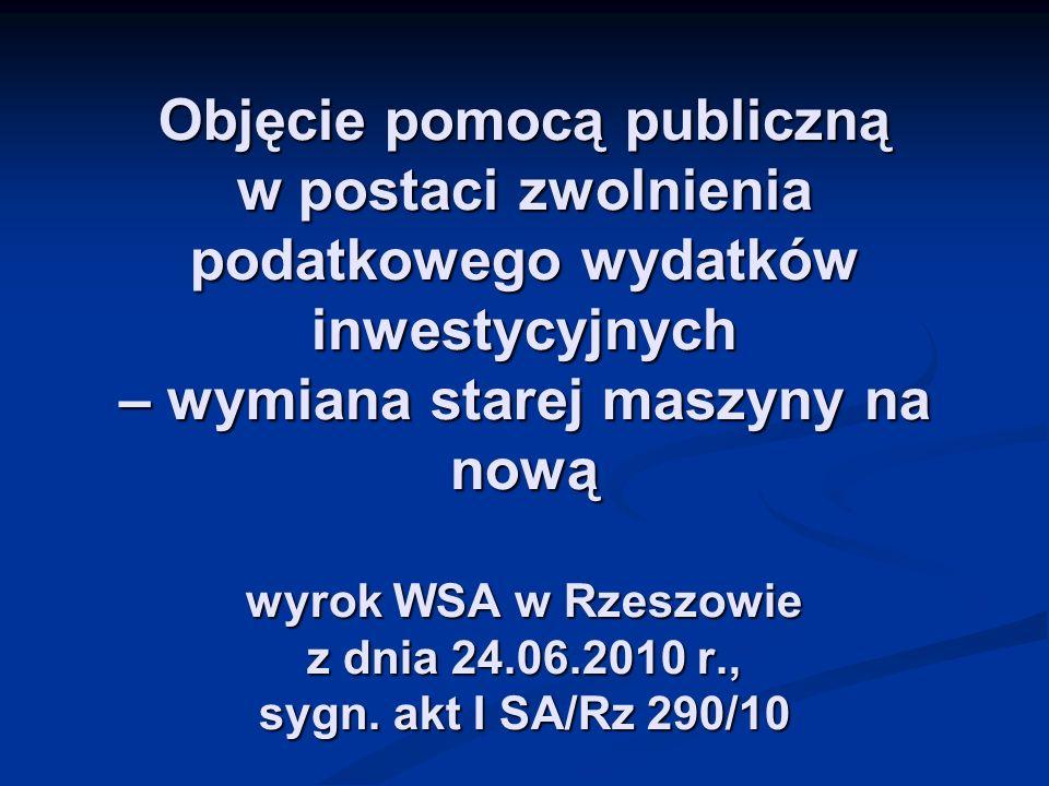 Objęcie pomocą publiczną w postaci zwolnienia podatkowego wydatków inwestycyjnych – wymiana starej maszyny na nową wyrok WSA w Rzeszowie z dnia 24.06.2010 r., sygn.