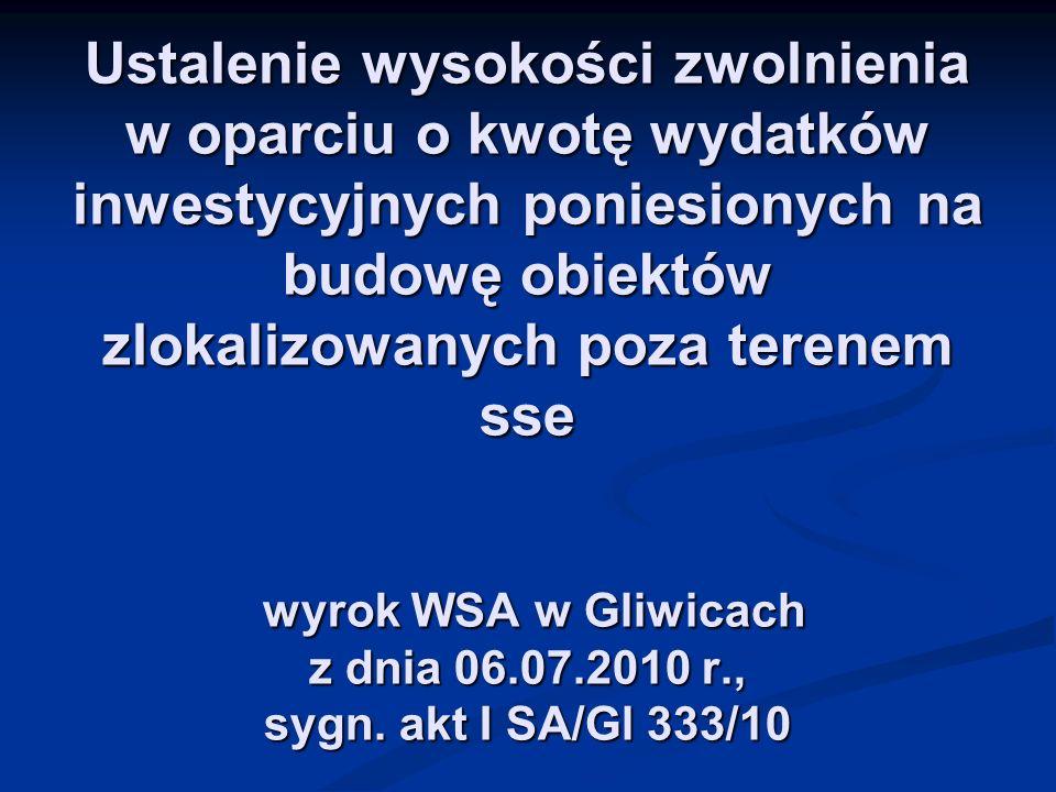 Ustalenie wysokości zwolnienia w oparciu o kwotę wydatków inwestycyjnych poniesionych na budowę obiektów zlokalizowanych poza terenem sse wyrok WSA w Gliwicach z dnia 06.07.2010 r., sygn.