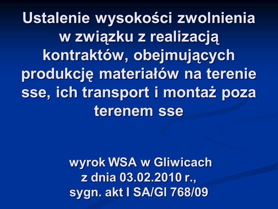 Ustalenie wysokości zwolnienia w związku z realizacją kontraktów, obejmujących produkcję materiałów na terenie sse, ich transport i montaż poza terenem sse wyrok WSA w Gliwicach z dnia 03.02.2010 r., sygn.