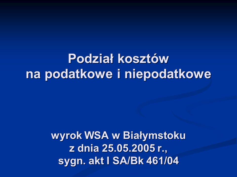 Podział kosztów na podatkowe i niepodatkowe wyrok WSA w Białymstoku z dnia 25.05.2005 r., sygn.