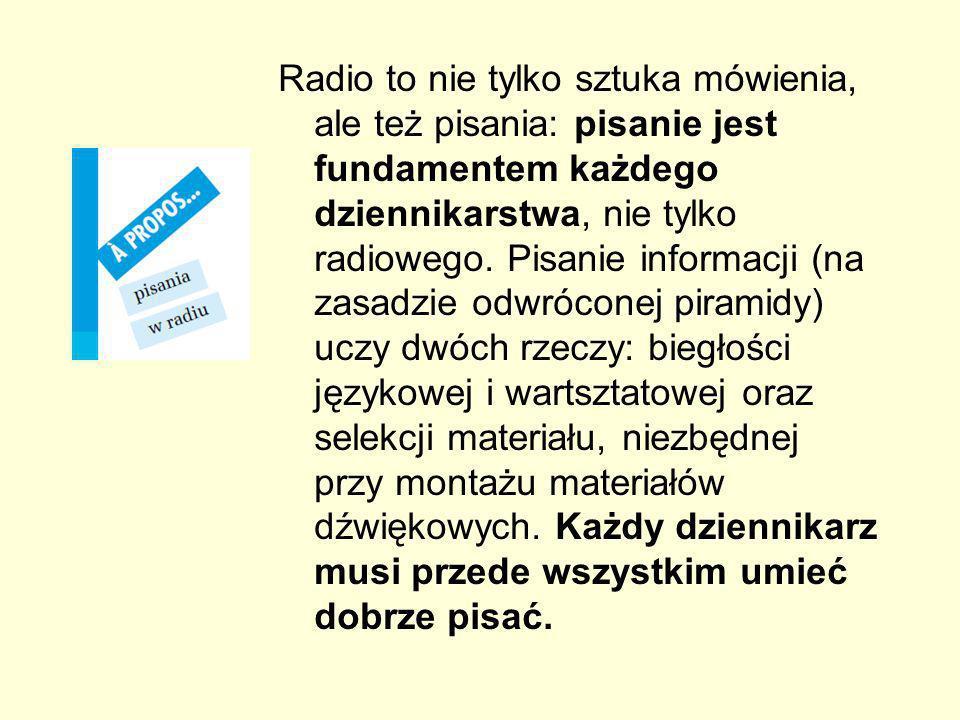 Radio to nie tylko sztuka mówienia, ale też pisania: pisanie jest fundamentem każdego dziennikarstwa, nie tylko radiowego.