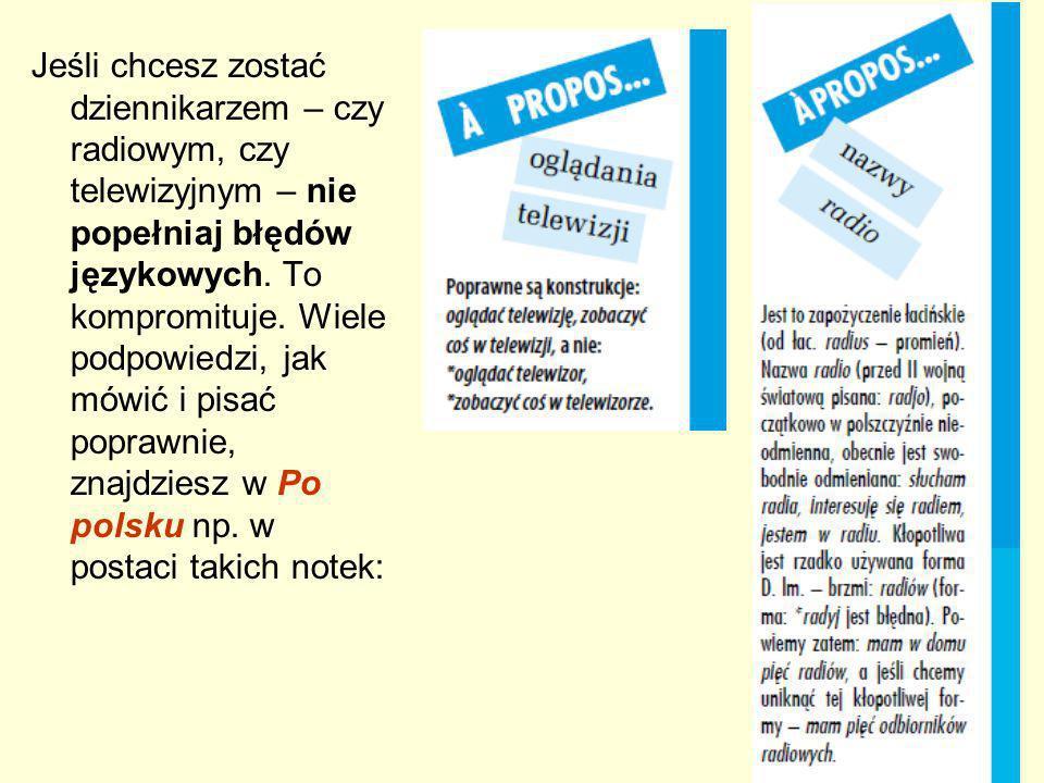 Jeśli chcesz zostać dziennikarzem – czy radiowym, czy telewizyjnym – nie popełniaj błędów językowych.