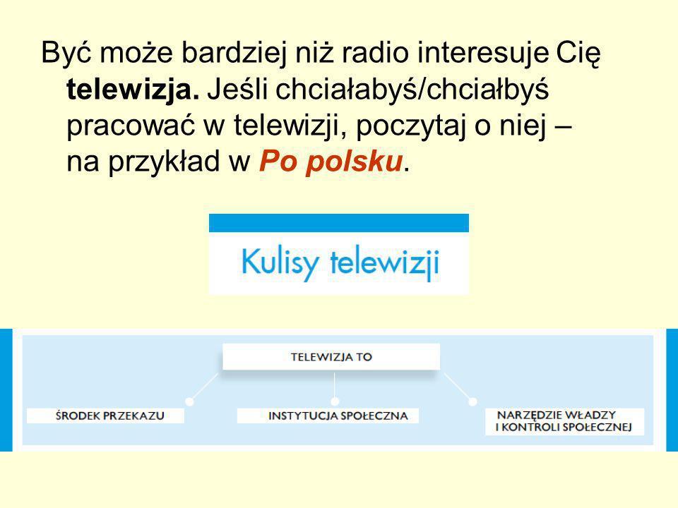 Być może bardziej niż radio interesuje Cię telewizja