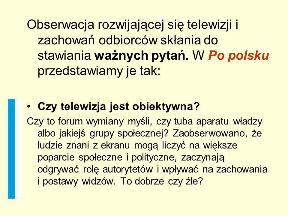 Obserwacja rozwijającej się telewizji i zachowań odbiorców skłania do stawiania ważnych pytań. W Po polsku przedstawiamy je tak: