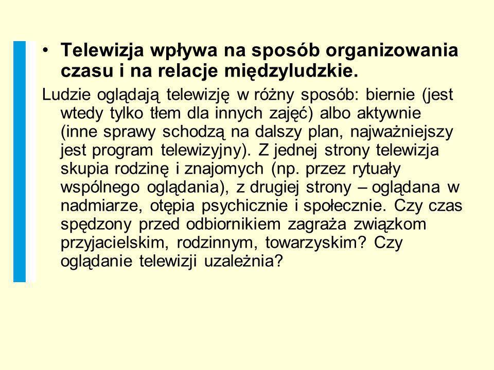Telewizja wpływa na sposób organizowania czasu i na relacje międzyludzkie.