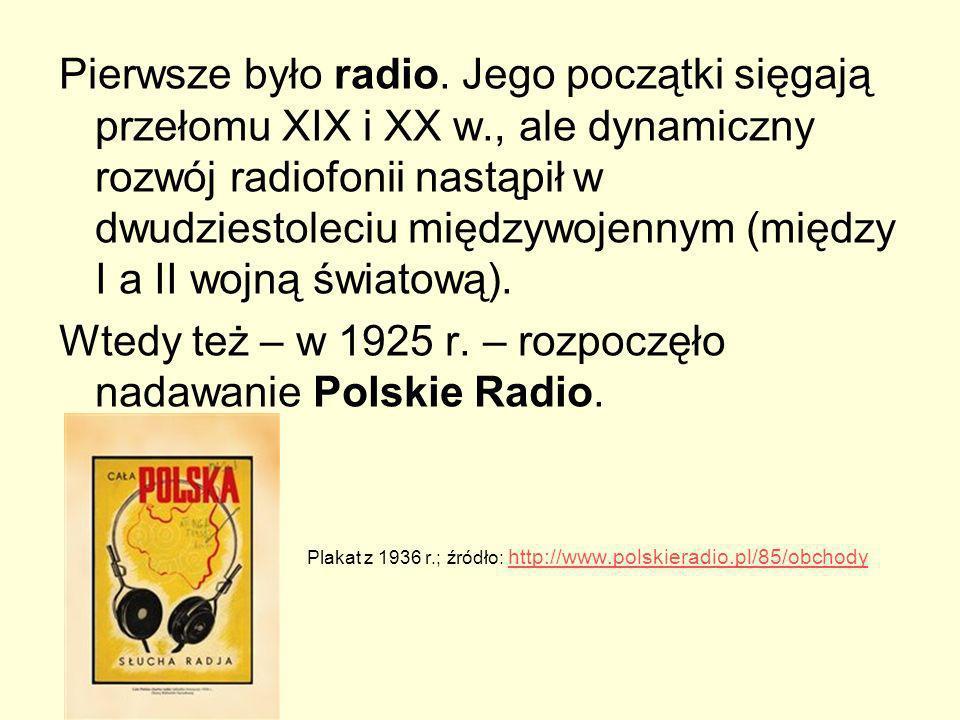 Wtedy też – w 1925 r. – rozpoczęło nadawanie Polskie Radio.