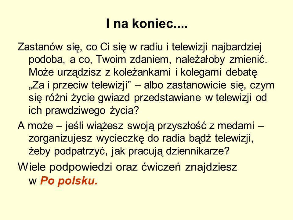 I na koniec.... Wiele podpowiedzi oraz ćwiczeń znajdziesz w Po polsku.