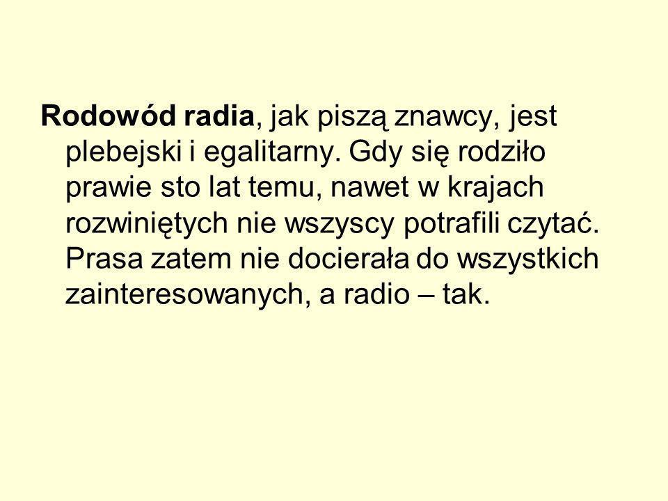 Rodowód radia, jak piszą znawcy, jest plebejski i egalitarny