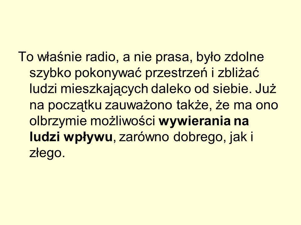 To właśnie radio, a nie prasa, było zdolne szybko pokonywać przestrzeń i zbliżać ludzi mieszkających daleko od siebie.