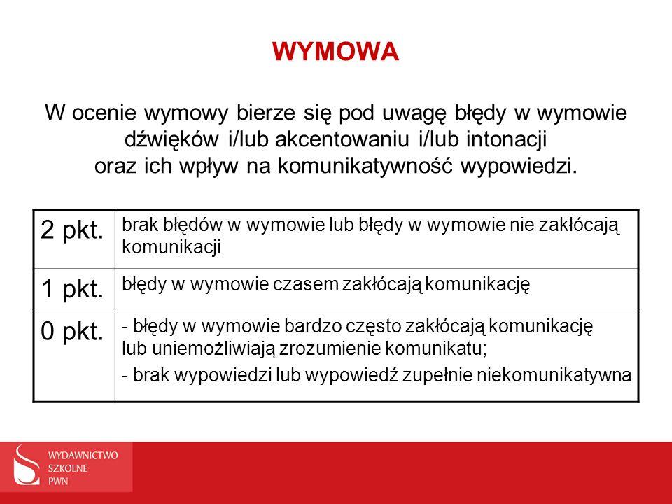 WYMOWA W ocenie wymowy bierze się pod uwagę błędy w wymowie dźwięków i/lub akcentowaniu i/lub intonacji oraz ich wpływ na komunikatywność wypowiedzi.
