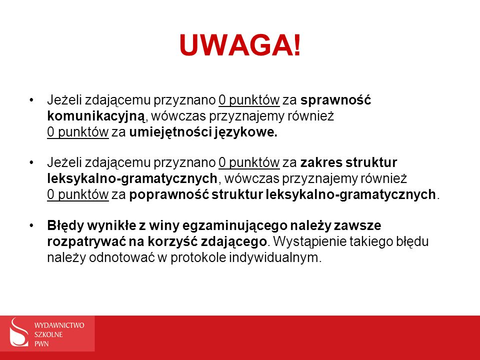 UWAGA! Jeżeli zdającemu przyznano 0 punktów za sprawność komunikacyjną, wówczas przyznajemy również 0 punktów za umiejętności językowe.