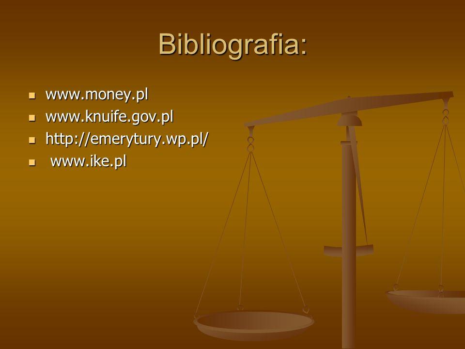 Bibliografia: www.money.pl www.knuife.gov.pl http://emerytury.wp.pl/