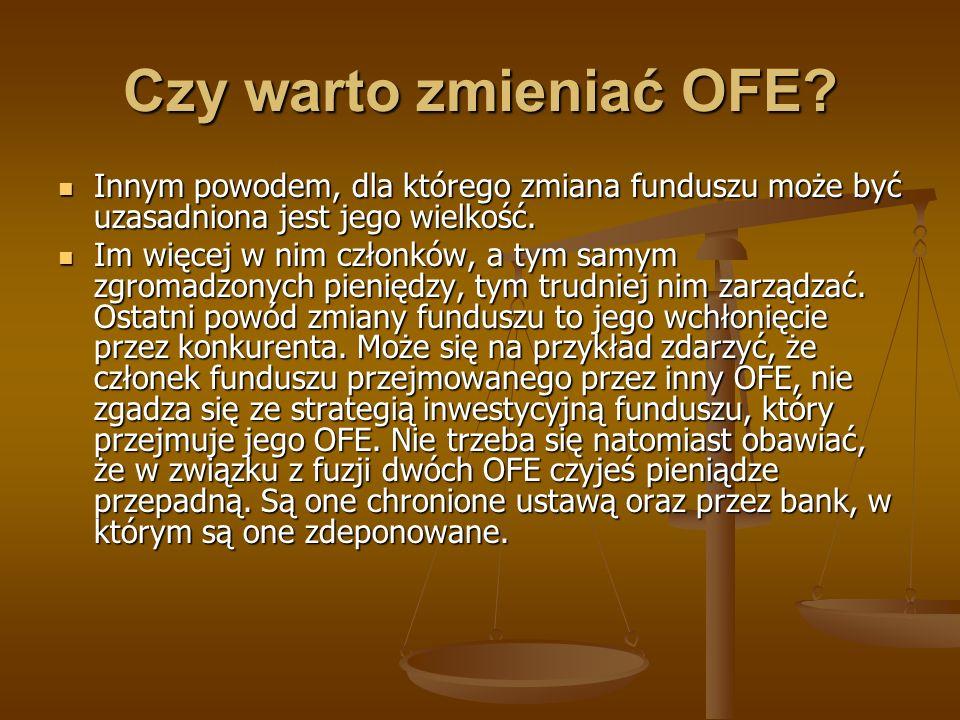 Czy warto zmieniać OFE Innym powodem, dla którego zmiana funduszu może być uzasadniona jest jego wielkość.