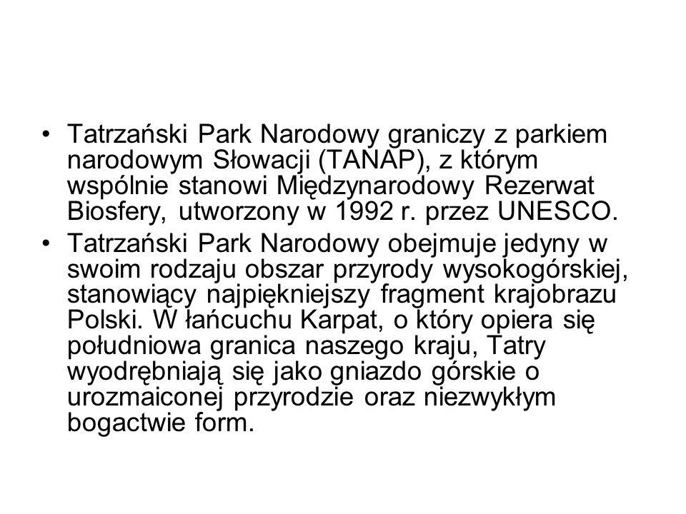 Tatrzański Park Narodowy graniczy z parkiem narodowym Słowacji (TANAP), z którym wspólnie stanowi Międzynarodowy Rezerwat Biosfery, utworzony w 1992 r. przez UNESCO.