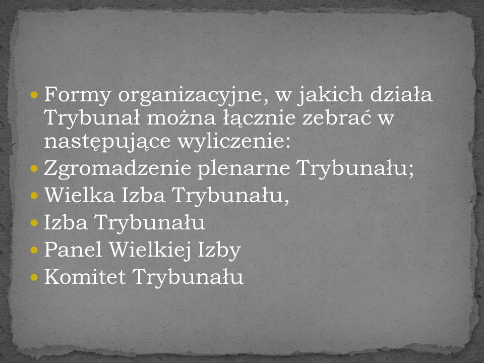 Formy organizacyjne, w jakich działa Trybunał można łącznie zebrać w następujące wyliczenie: