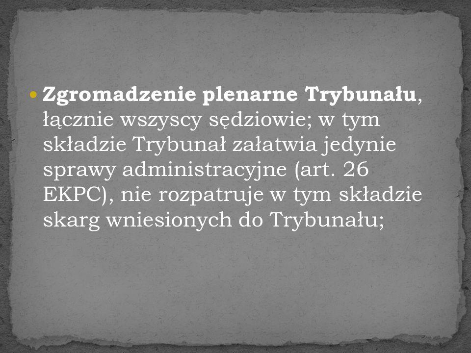 Zgromadzenie plenarne Trybunału, łącznie wszyscy sędziowie; w tym składzie Trybunał załatwia jedynie sprawy administracyjne (art.
