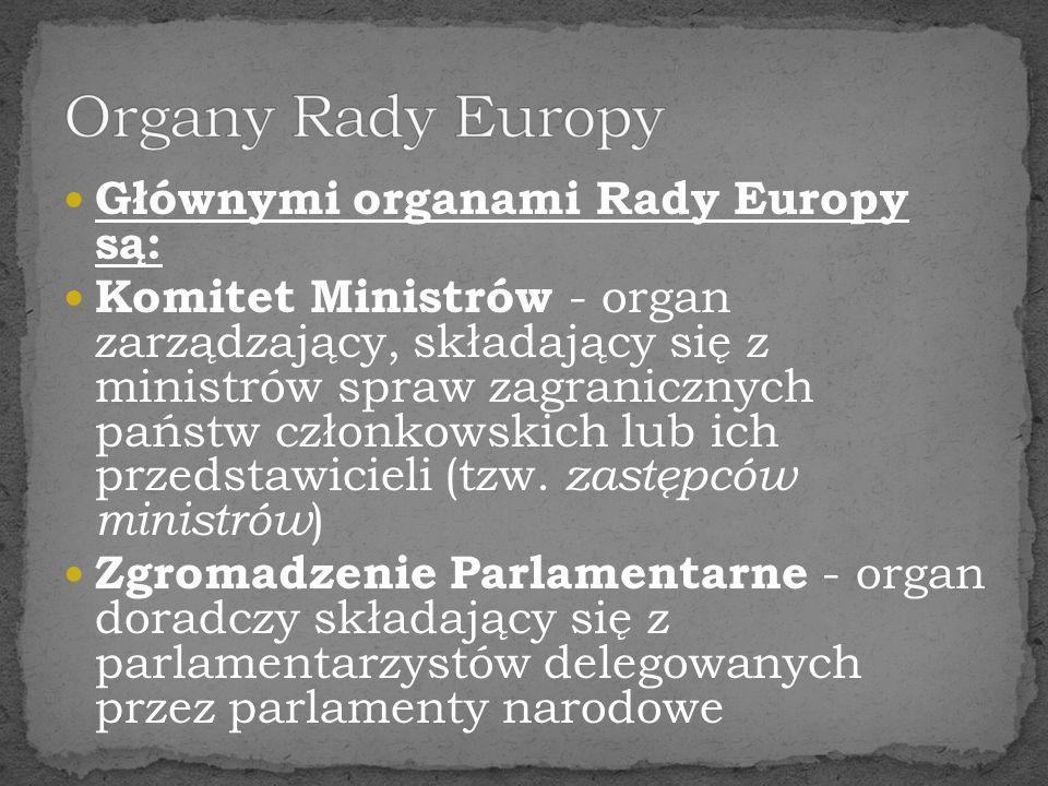 Organy Rady Europy Głównymi organami Rady Europy są: