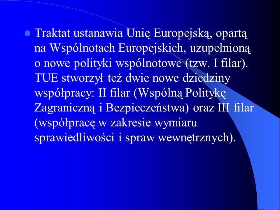 Traktat ustanawia Unię Europejską, opartą na Wspólnotach Europejskich, uzupełnioną o nowe polityki wspólnotowe (tzw.