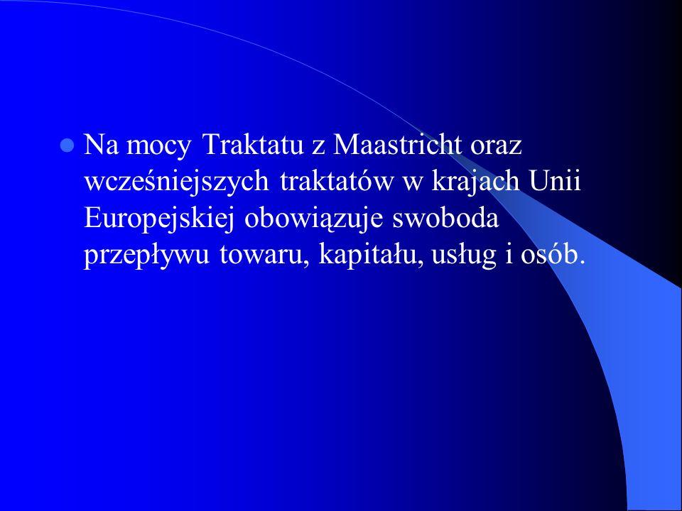 Na mocy Traktatu z Maastricht oraz wcześniejszych traktatów w krajach Unii Europejskiej obowiązuje swoboda przepływu towaru, kapitału, usług i osób.