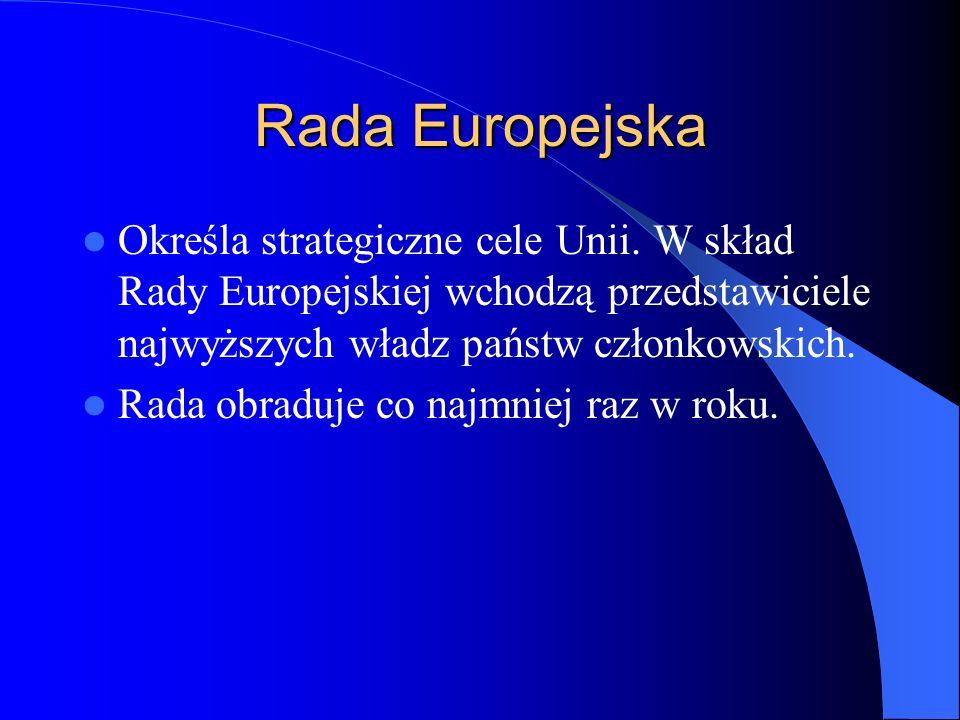 Rada Europejska Określa strategiczne cele Unii. W skład Rady Europejskiej wchodzą przedstawiciele najwyższych władz państw członkowskich.