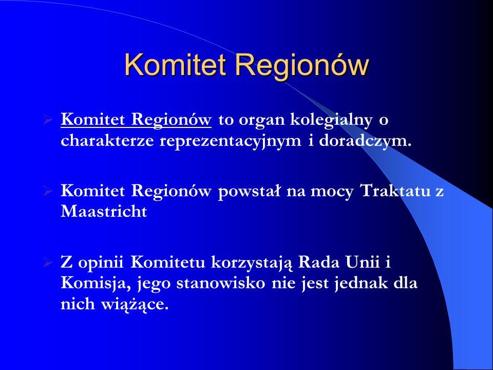 Komitet Regionów Komitet Regionów to organ kolegialny o charakterze reprezentacyjnym i doradczym.