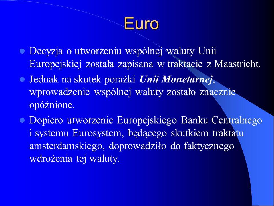 Euro Decyzja o utworzeniu wspólnej waluty Unii Europejskiej została zapisana w traktacie z Maastricht.