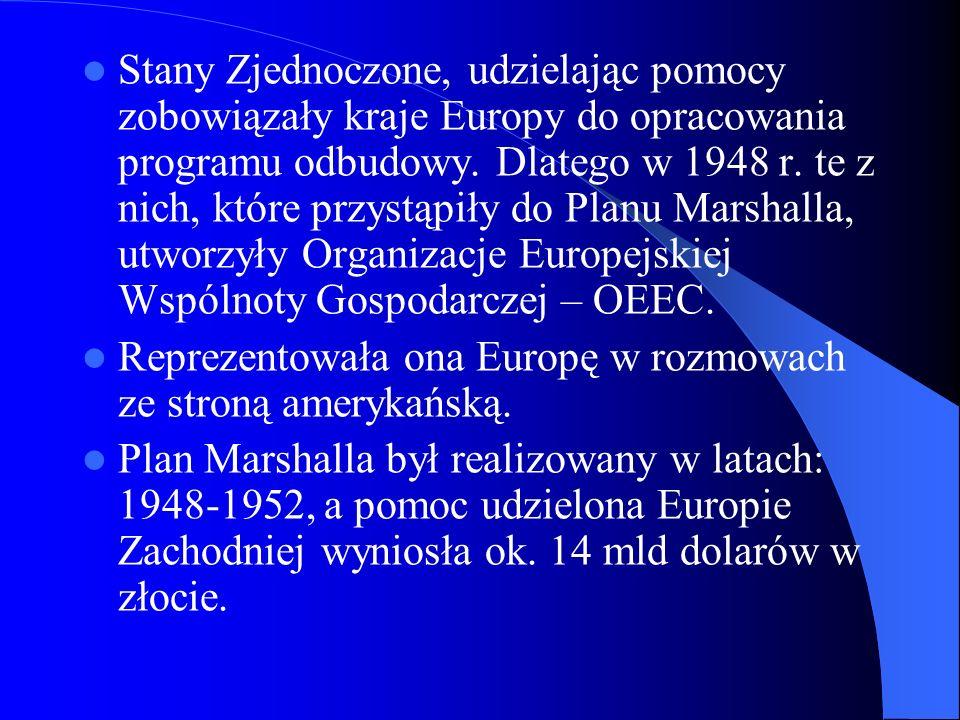 Stany Zjednoczone, udzielając pomocy zobowiązały kraje Europy do opracowania programu odbudowy. Dlatego w 1948 r. te z nich, które przystąpiły do Planu Marshalla, utworzyły Organizacje Europejskiej Wspólnoty Gospodarczej – OEEC.