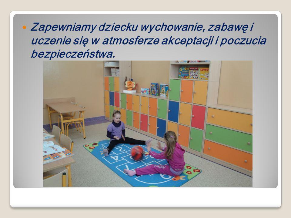 Zapewniamy dziecku wychowanie, zabawę i uczenie się w atmosferze akceptacji i poczucia bezpieczeństwa.